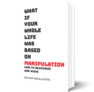 What-if-Your-Whole-Life-Was-Based-on-Manipulation-bojan-mihajlovic-book